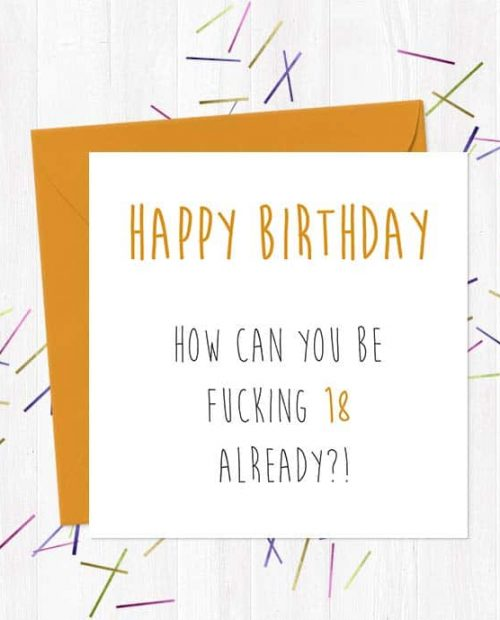 Happy Birthday - How can you be fucking [Choose Age] already?!