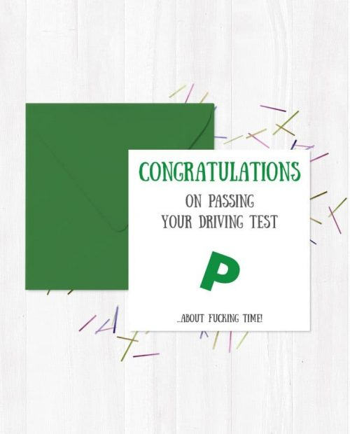 Congratulations on passing your driving test... ABOUT FUCKING TIME!