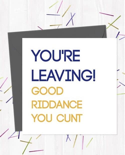 YOU'RE LEAVING! Good riddance you cunt! Leaving Greeting Card