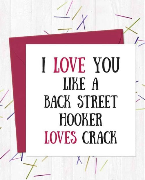 I Love You Like A Back Street Hooker Loves Crack - Greetings Card