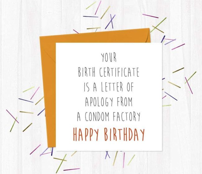 Your Birth Certificate is a Letter of Apology from a Condom Factory… Happy Birthday