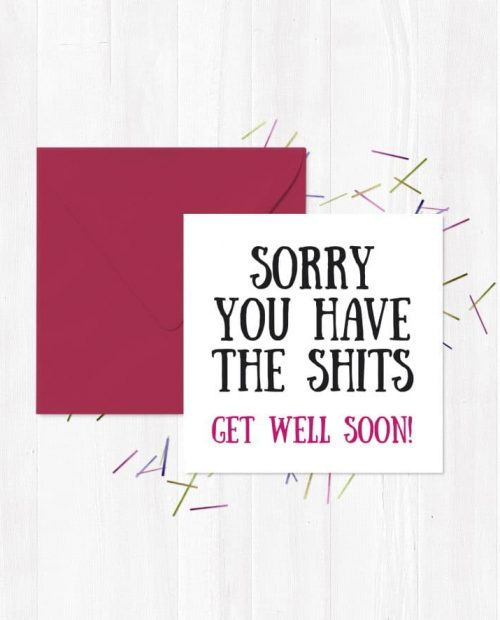 Sorry You Have The Shits, Get Well Soon!