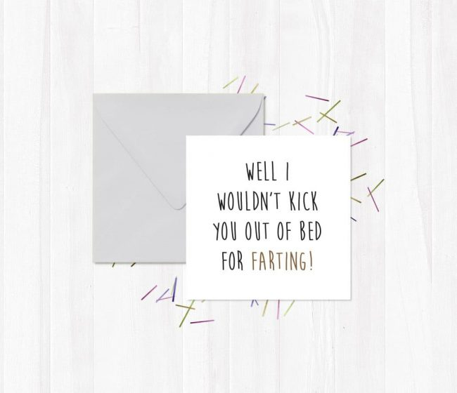Well I wouldn't Kick You Out Of Bed For Farting! Greetings Card