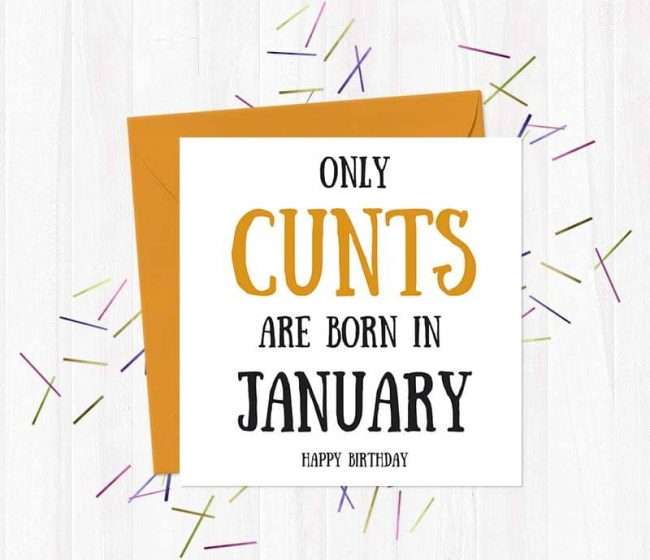 Only Cunts Are Born in January – Happy Birthday