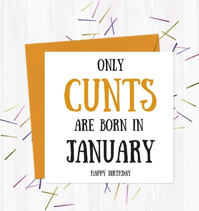 Only Cunts Are Born in January - Happy Birthday