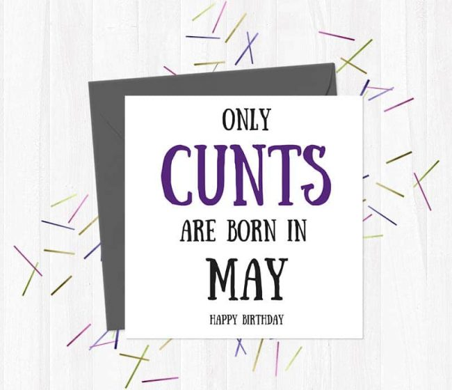 Only cunts are born in May – Happy Birthday