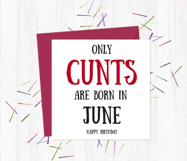 Only cunts are born in June – Happy Birthday
