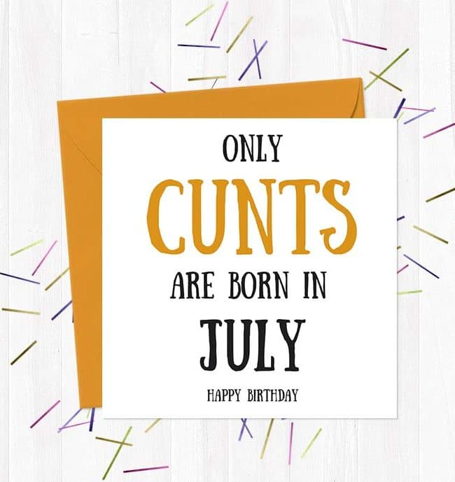 Only cunts are born in July - Happy Birthday
