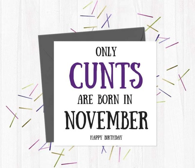 Only cunts are born in November – Happy Birthday