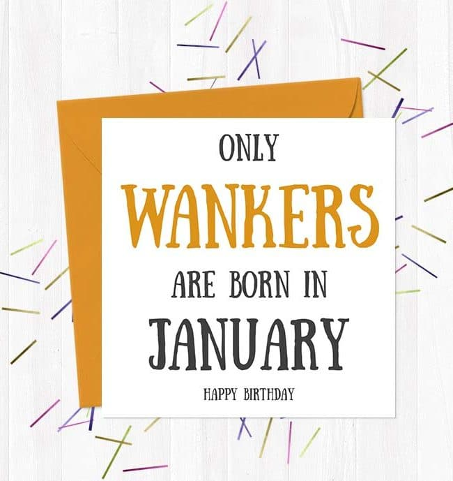 Only Wankers Are born in January - Happy Birthday Greetings Card