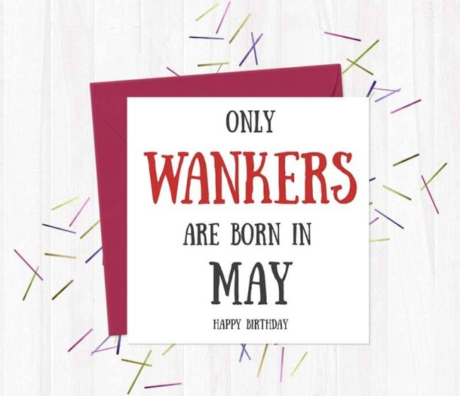 Only Wankers Are born in May – Happy Birthday Greetings Card