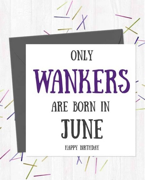 Only Wankers Are born in June - Happy Birthday Greetings Card
