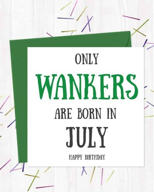 Only Wankers Are born in July - Happy Birthday Greetings Card