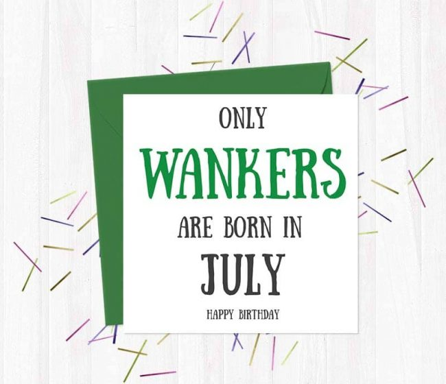 Only Wankers Are born in July – Happy Birthday Greetings Card