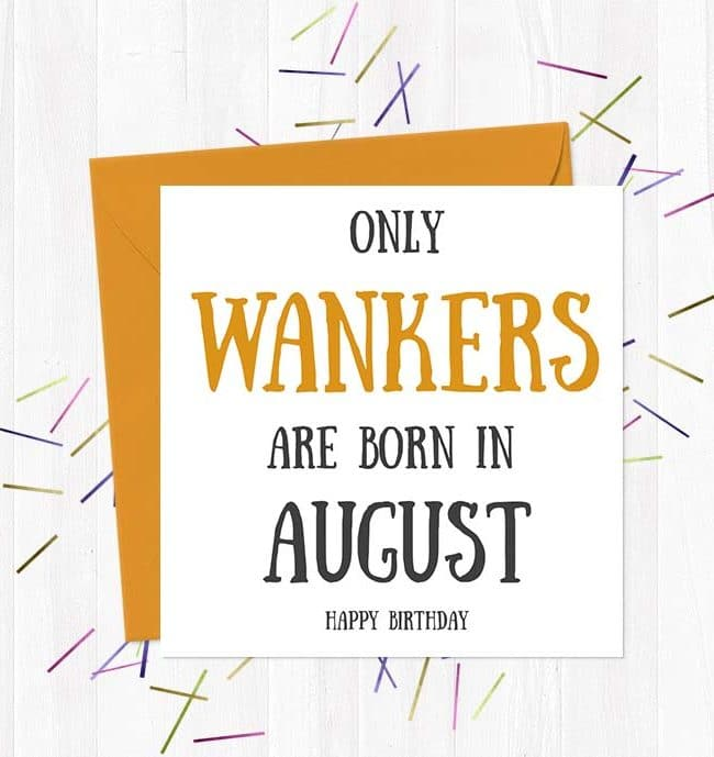 Only Wankers Are born in August - Happy Birthday Greetings Card