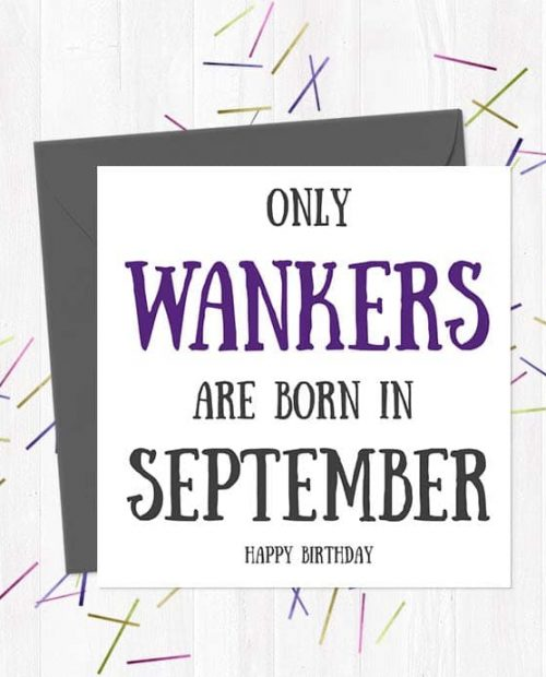 Only Wankers Are born in September - Happy Birthday Greetings Card