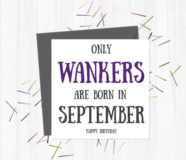 Only Wankers Are born in September – Happy Birthday Greetings Card
