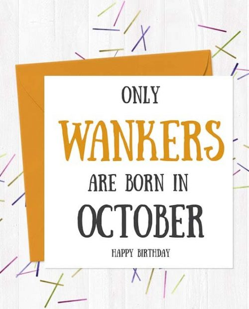 Only Wankers Are born in October - Happy Birthday Greetings Card