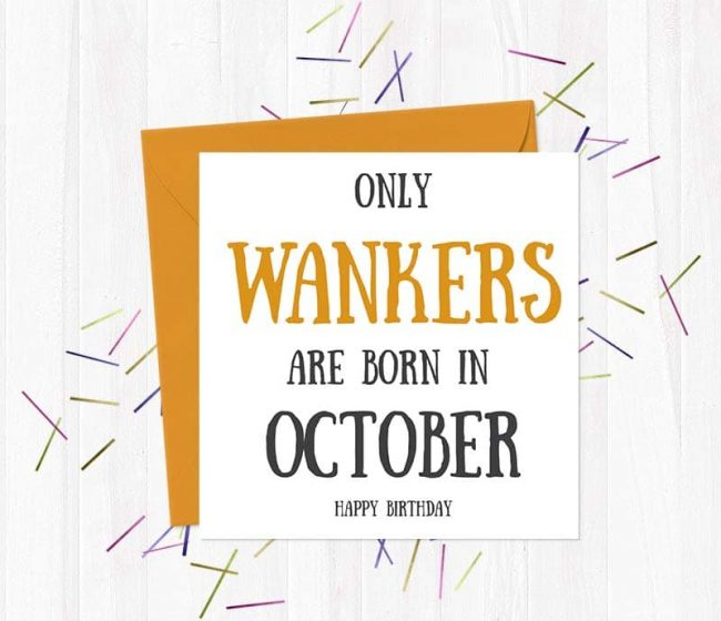 Only Wankers Are born in October – Happy Birthday Greetings Card