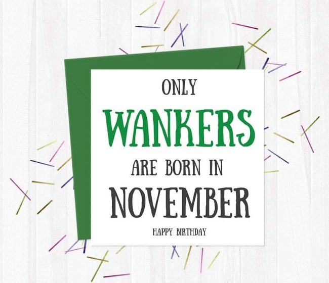 Only Wankers Are born in November – Happy Birthday Greetings Card