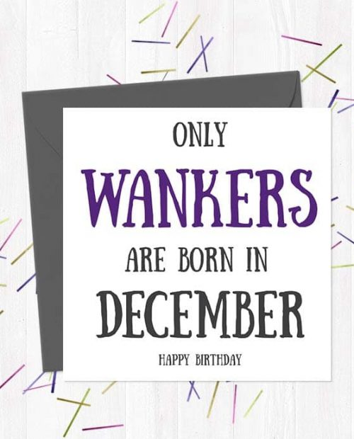 Only Wankers Are born in December - Happy Birthday Greetings Card