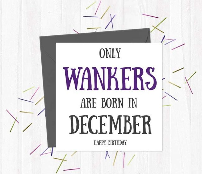 Only Wankers Are born in December – Happy Birthday Greetings Card