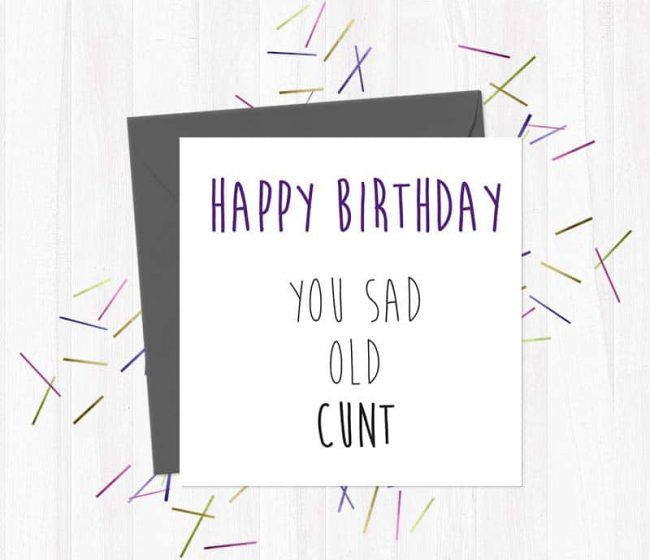 Happy Birthday You Sad Old Cunt Greetings Card