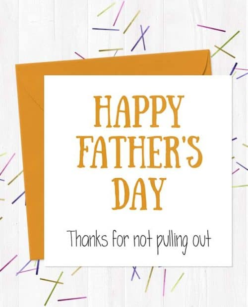 Happy Father's Day - Thanks For Not Pulling Out
