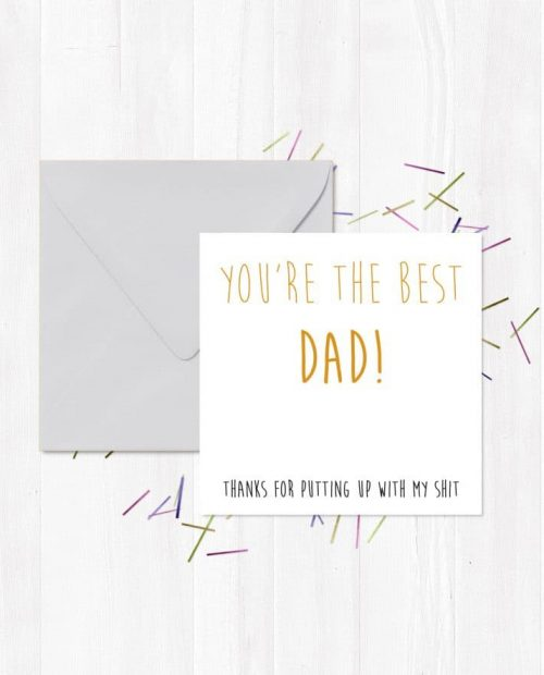 You're The Best Dad! Thanks For Putting Up With My Shit
