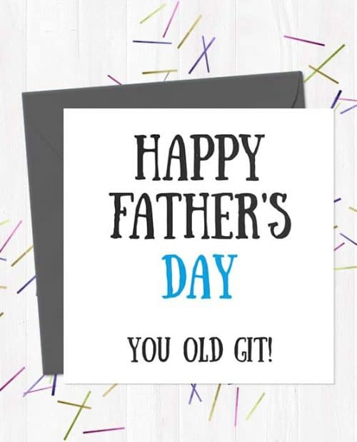 Happy Father's Day You Old Git! - Greeting Card