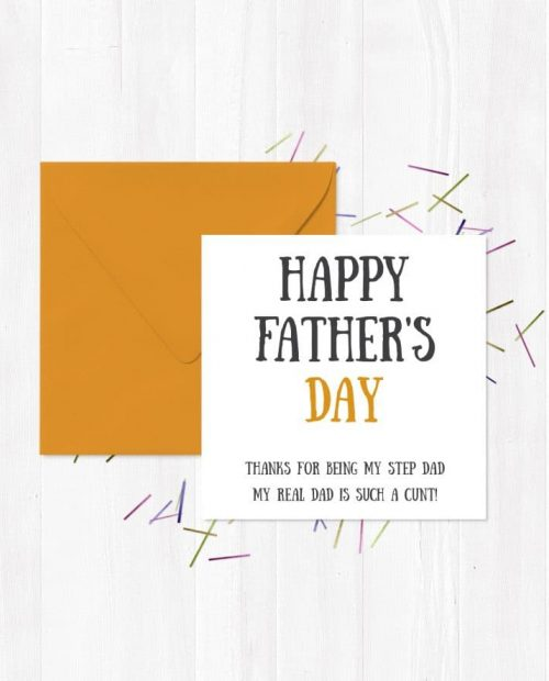 Happy Father's Day, Thanks For Being My Step Dad, My Real Dad Is Such A Cunt! Greetings Card