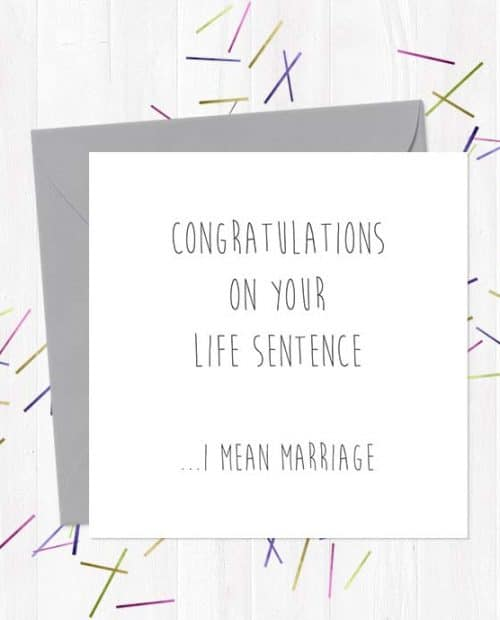 Congratulations On Your Life Sentence... I Mean Marriage