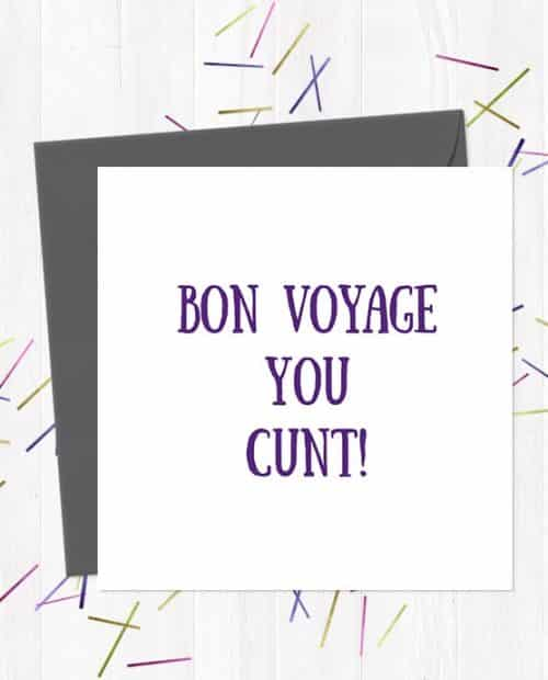 Bon Voyage You Cunt Leaving Greetings Card