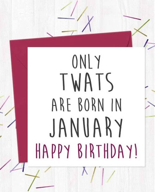 Only twats are born in January - Happy Birthday! Greeting Card