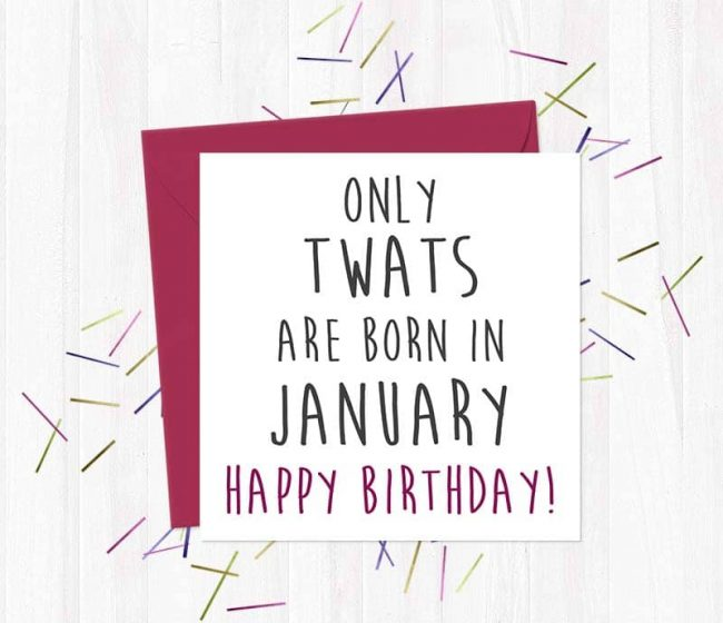 Only twats are born in January – Happy Birthday! Greeting Card