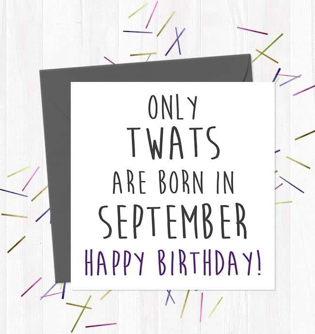 Only twats are born in September - Happy Birthday!