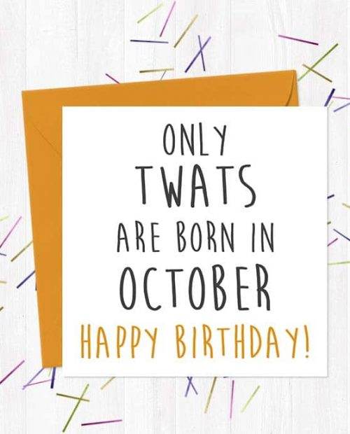 Only twats are born in October - Happy Birthday!