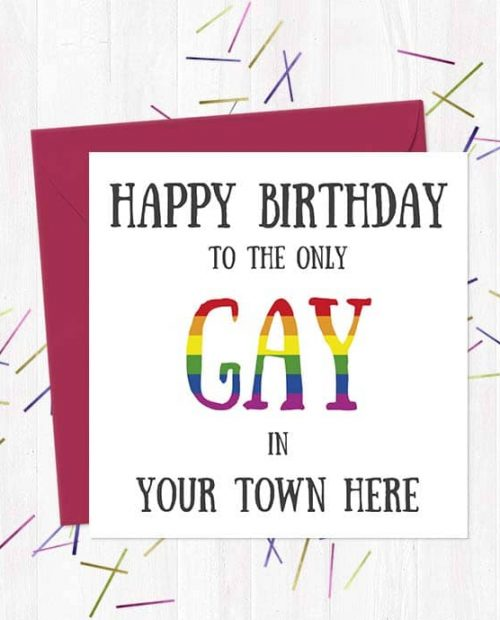 Happy Birthday to the only gay in (Town Here) Greeting Card