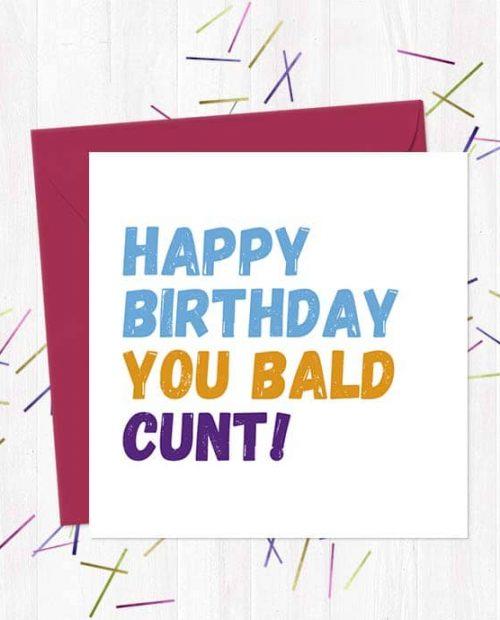 Happy Birthday You Bald Cunt!