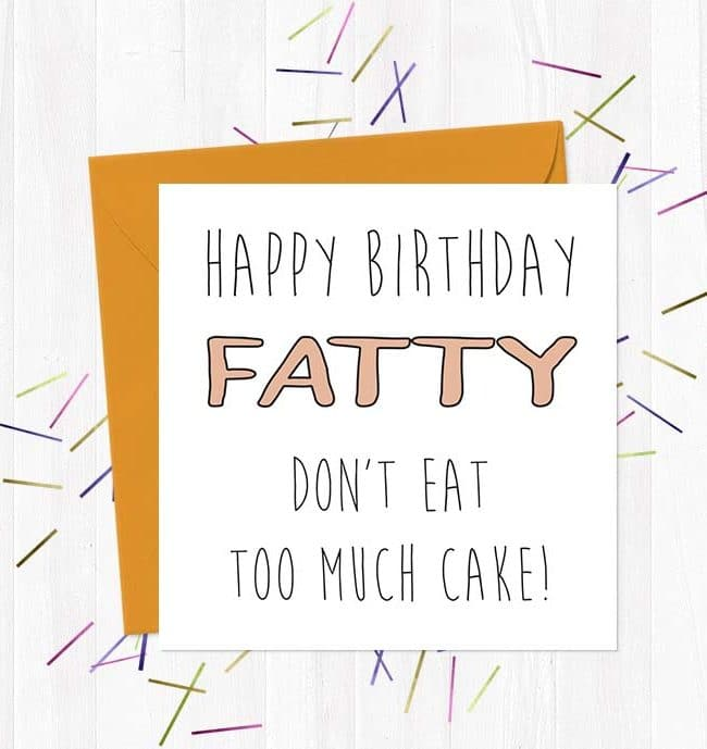 Happy Birthday Fatty Don't Eat Too Much Cake! Greeting Card