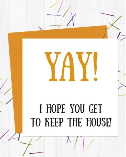 Yay! I Hope You Get To Keep The House! Break-Up/Divorce Greetings Card