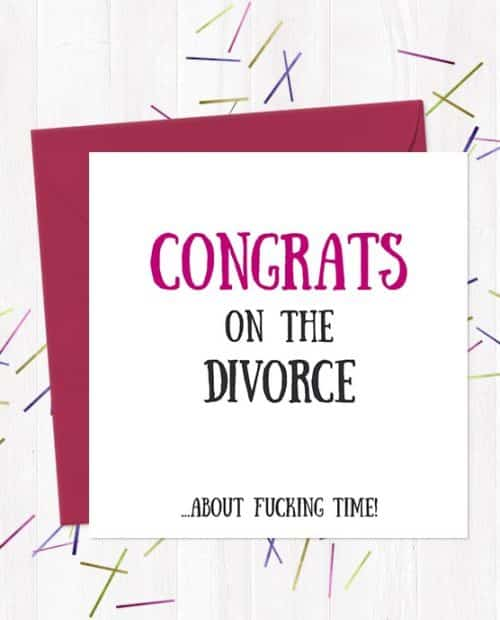 Congrats On The Divorce... About Fucking Time! Break-Up/Divorce Greetings Card