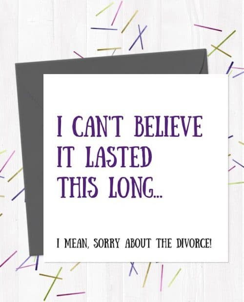 I Can't believe It Lasted This long... I Mean, Sorry About The Divorce! Break-Up/Divorce Greetings Card