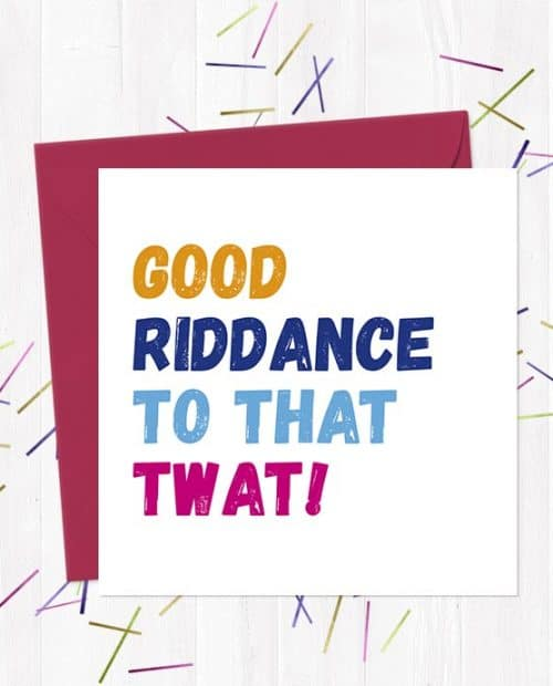 Good Riddance To That Twat! Break-Up/Divorce Greetings Card
