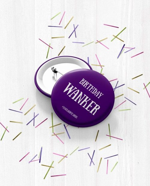 Birthday Wanker Badge