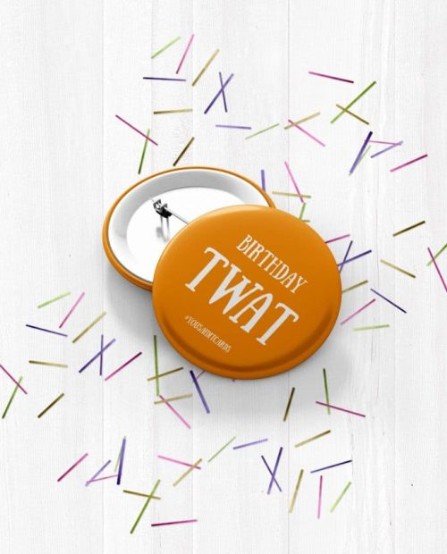 Birthday Twat (Orange) Badge Large