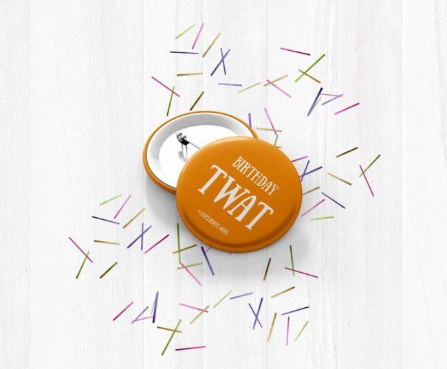 Birthday Twat (Orange) Badge Large