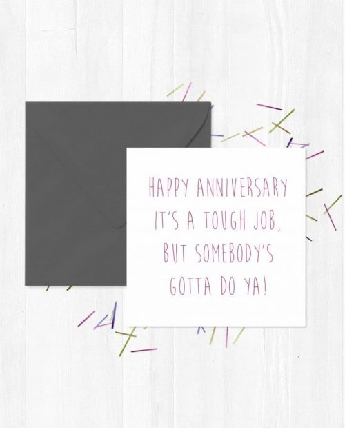 Happy Anniversary - It's a tough job, but somebody's gotta do ya! Greeting Card