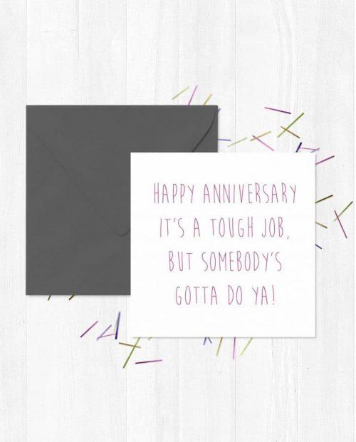 Happy Anniversary - It's a tough job, but somebody's gotta do ya! Greeting Card