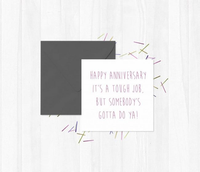 Happy Anniversary – It's a tough job, but somebody's gotta do ya! Greeting Card